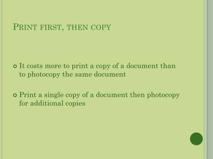Print first, then copy
