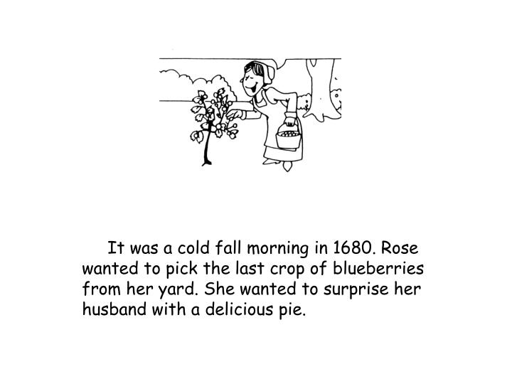 It was a cold fall morning in 1680. Rose