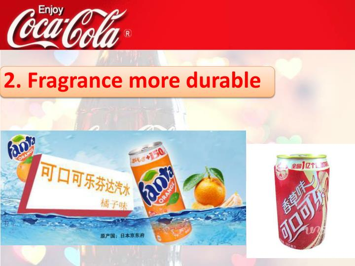 2. Fragrance more durable