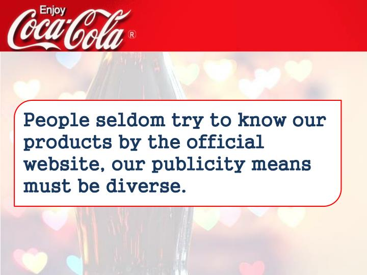 People seldom try to know our products by the official website, our publicity means must be diverse.