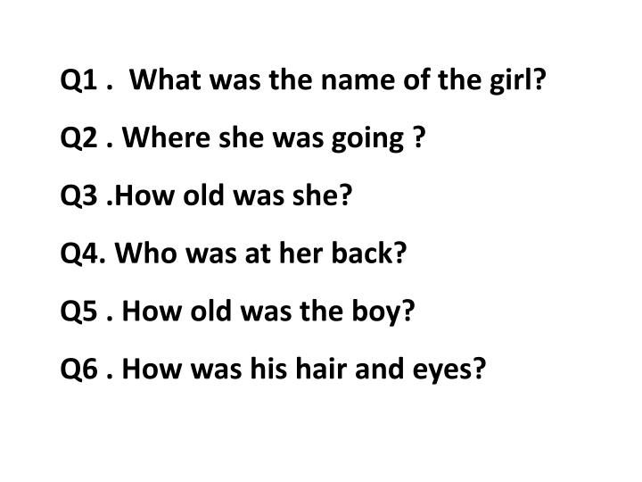 Q1 .  What was the name of the girl?