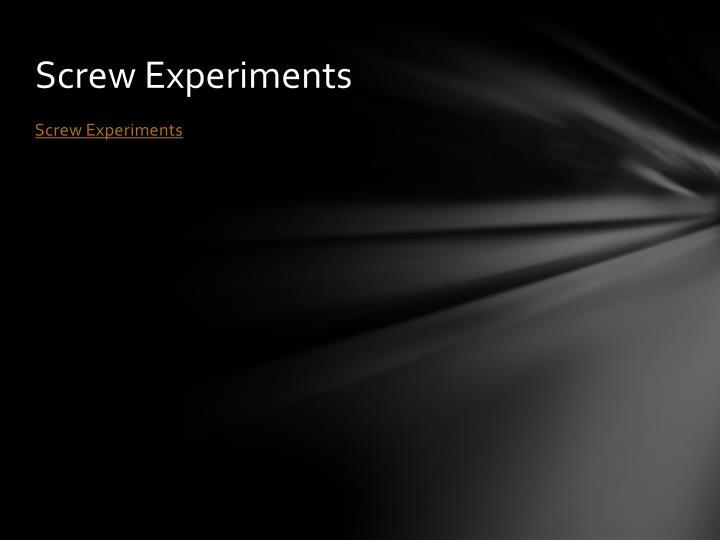 Screw Experiments