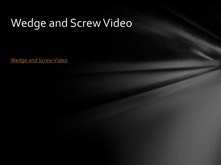 Wedge and Screw Video