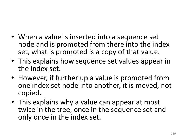 When a value is inserted into a sequence set node and is promoted from there into the index set, what is promoted is a copy of that value.