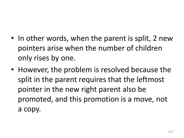 In other words, when the parent is split, 2 new pointers arise when the number of children only rises by one.