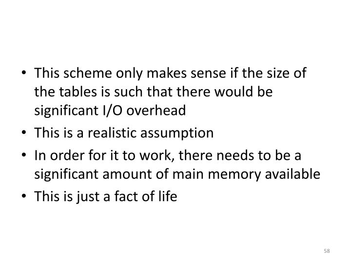 This scheme only makes sense if the size of the tables is such that there would be significant I/O overhead