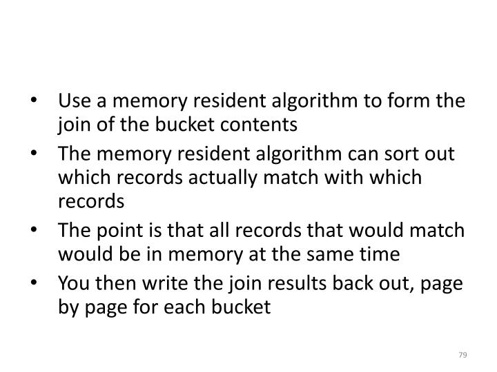 Use a memory resident algorithm to form the join of the bucket contents