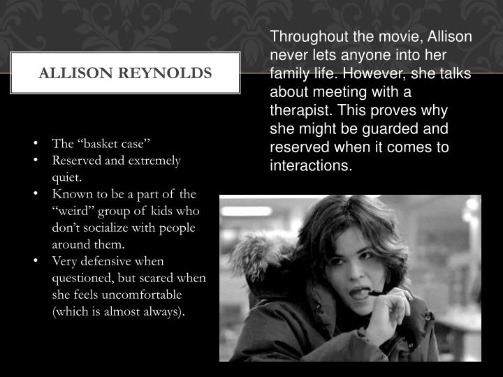 Throughout the movie, Allison never lets anyone into her family life. However, she talks about meeting with a therapist. This proves why she might be guarded and reserved when it comes to interactions.