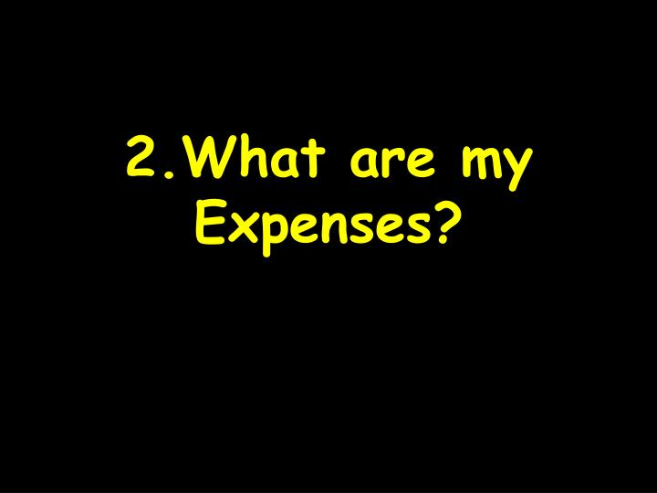 2.What are my Expenses?