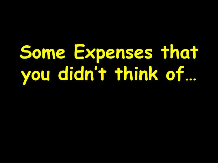 Some Expenses that you didn't think of…