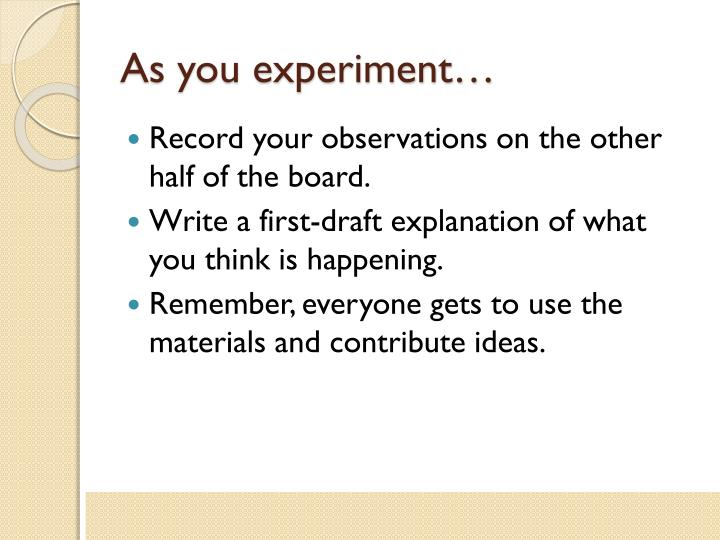 As you experiment…