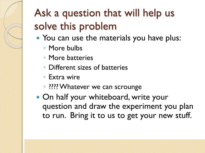 Ask a question that will help us solve this problem