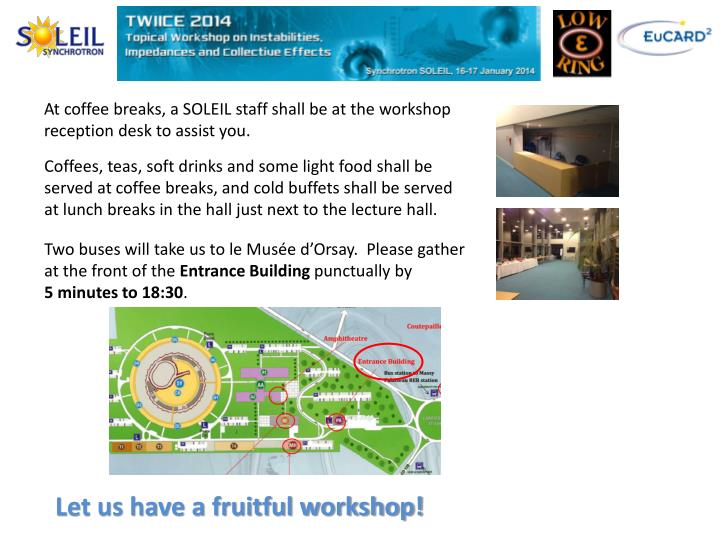 At coffee breaks, a SOLEIL staff shall be at the workshop reception desk to assist you.