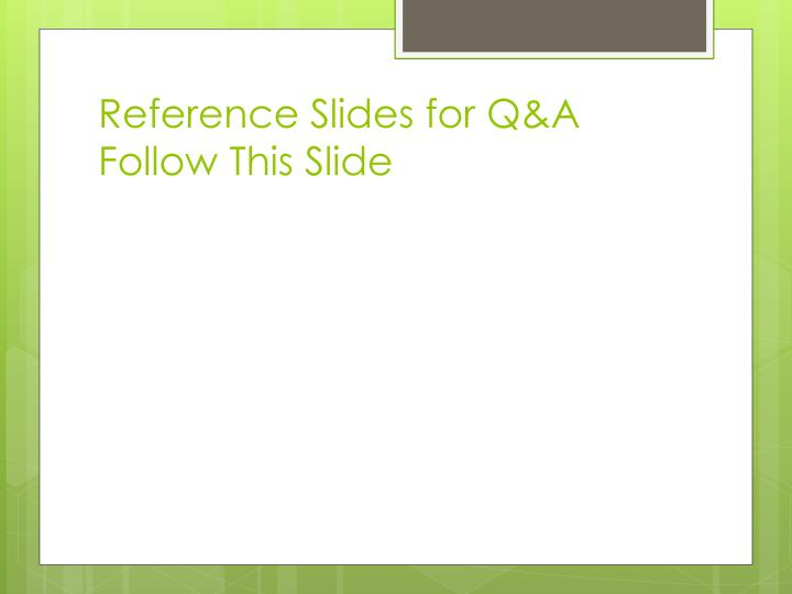 Reference Slides for Q&A Follow This Slide