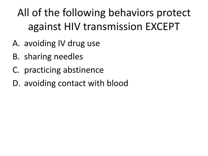 All of the following behaviors protect against HIV transmission EXCEPT