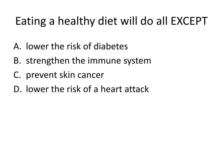 Eating a healthy diet will do all EXCEPT