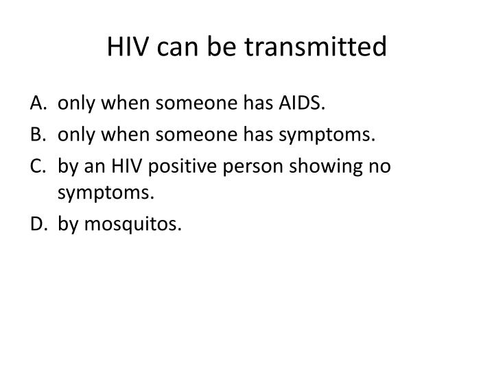 HIV can be transmitted