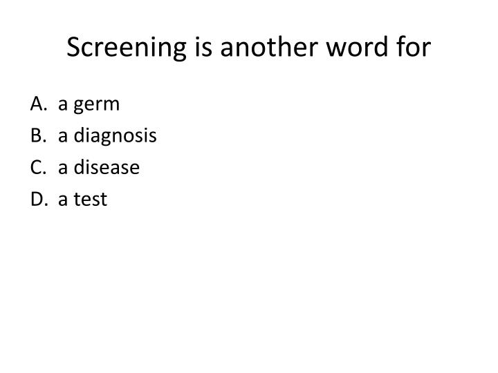 Screening is another word for