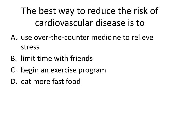 The best way to reduce the risk of cardiovascular disease is to