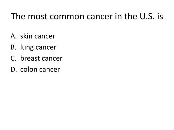 The most common cancer in the U.S. is