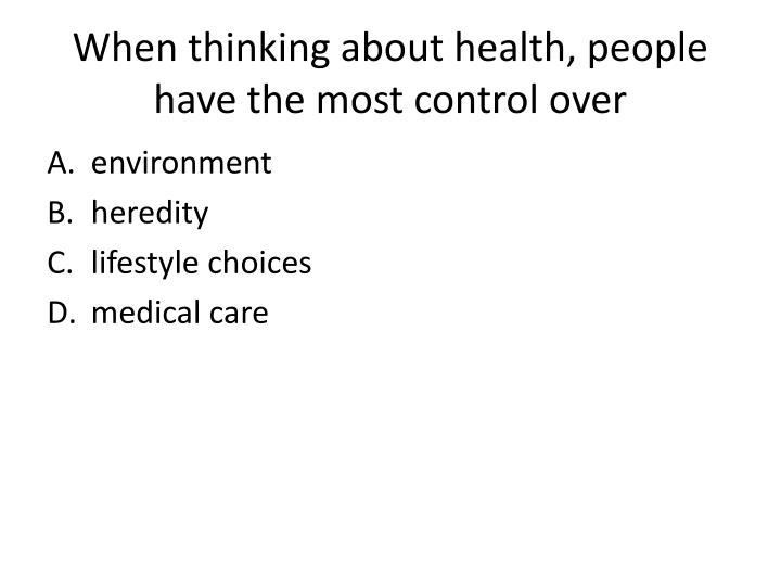 When thinking about health, people have the most control over