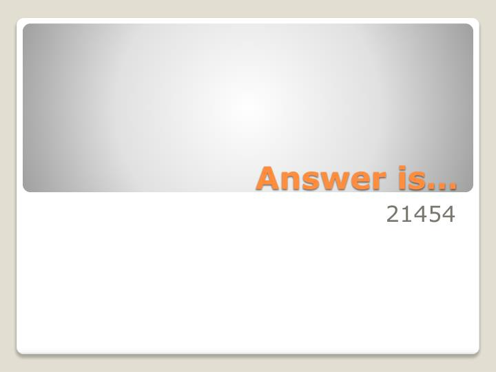 Answer is…
