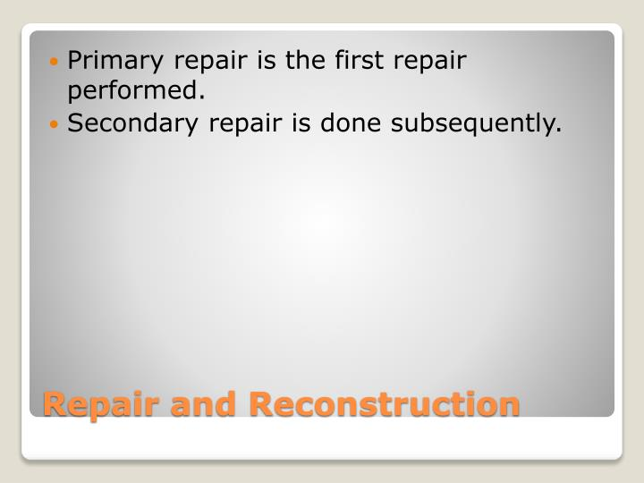 Primary repair is the first repair performed.