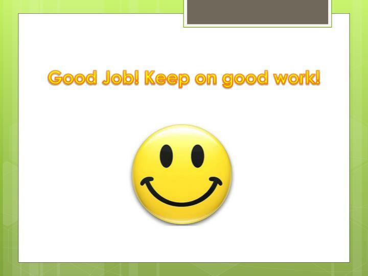 Good Job! Keep on good work!