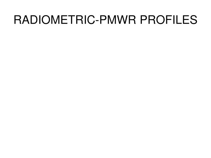 RADIOMETRIC-PMWR PROFILES