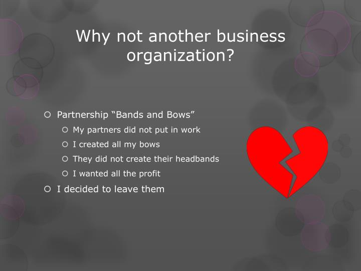 Why not another business organization?