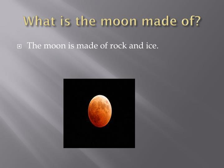 What is the moon made of
