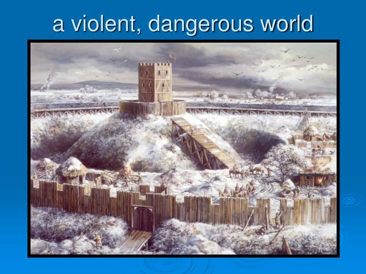 a violent, dangerous world