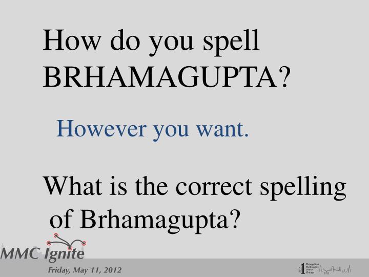 How do you spell BRHAMAGUPTA?