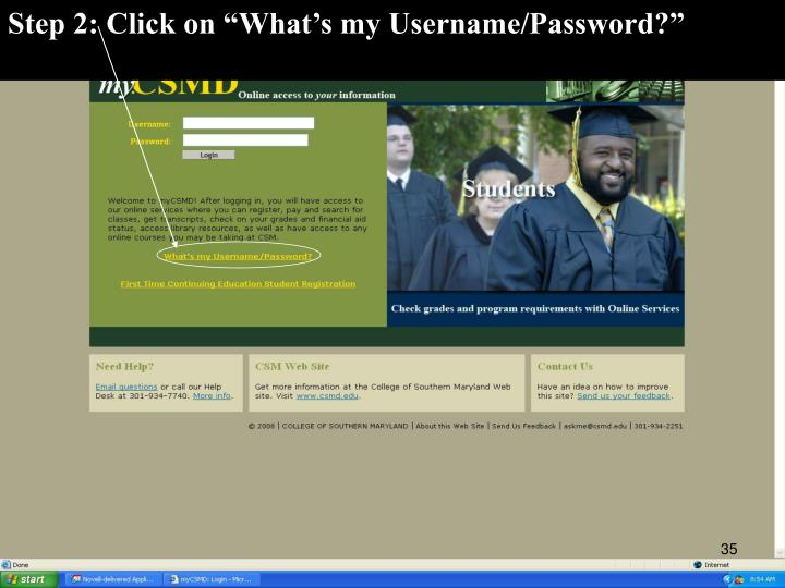 "Step 2: Click on ""What's my Username/Password?"""