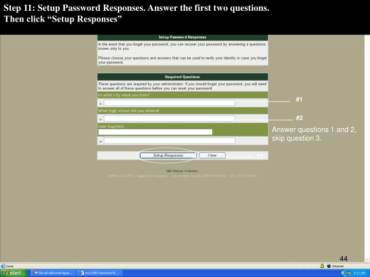 Step 11: Setup Password Responses. Answer the first two questions.