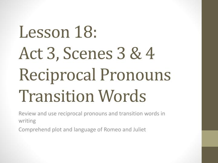 Lesson 18 act 3 scenes 3 4 reciprocal pronouns transition words