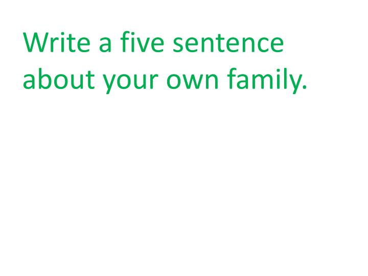 Write a five sentence  about your own family.