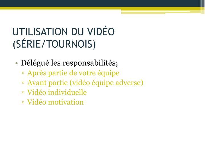 UTILISATION DU VIDÉO (SÉRIE/TOURNOIS)