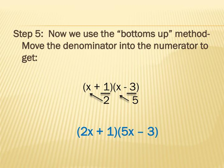 "Step 5:  Now we use the ""bottoms up"" method- Move the denominator into the numerator to get"