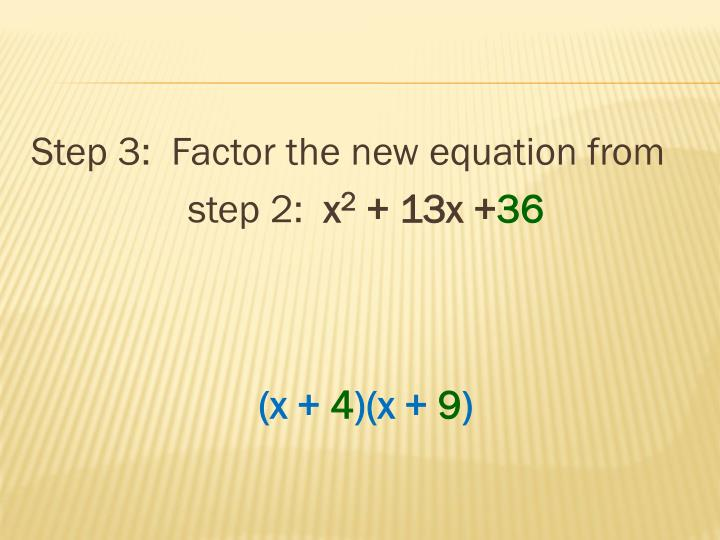Step 3:  Factor the new equation from