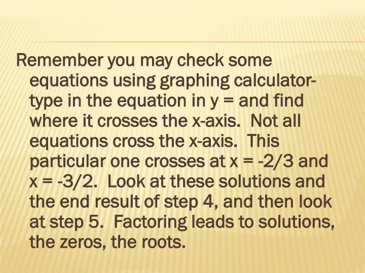 Remember you may check some equations using graphing calculator- type in the equation in