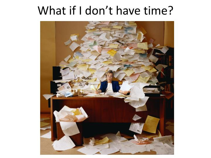 What if I don't have time?