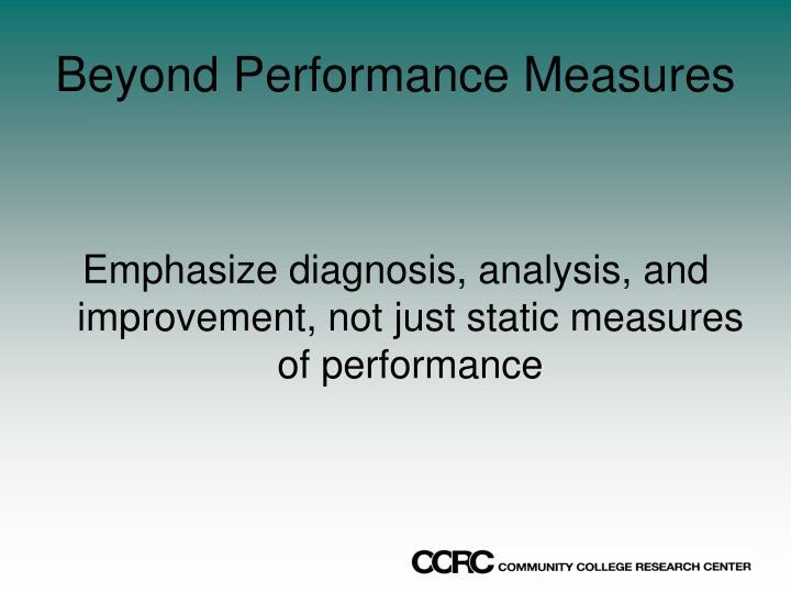 Beyond Performance Measures