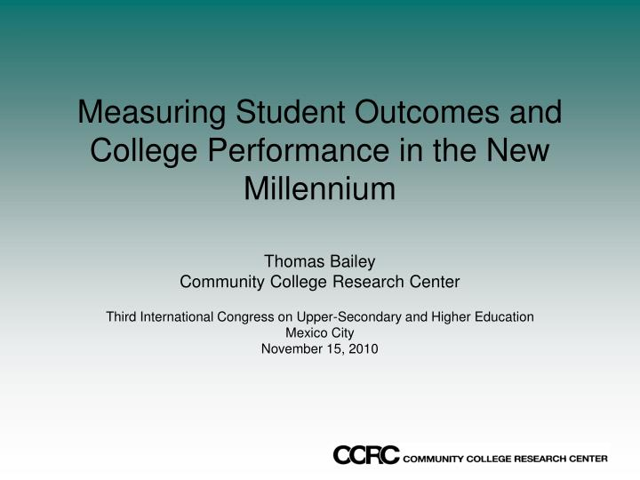 Measuring Student Outcomes and College Performance in the New Millennium