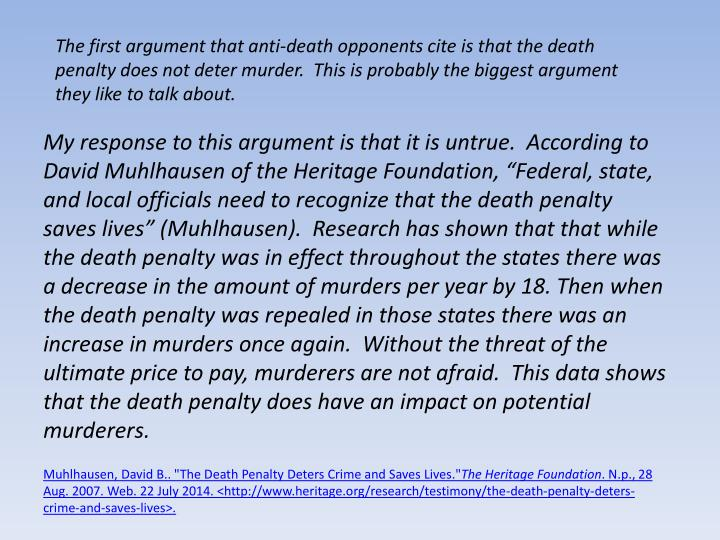 The first argument that anti-death opponents cite is that the death penalty does not deter murder.  This is probably the biggest