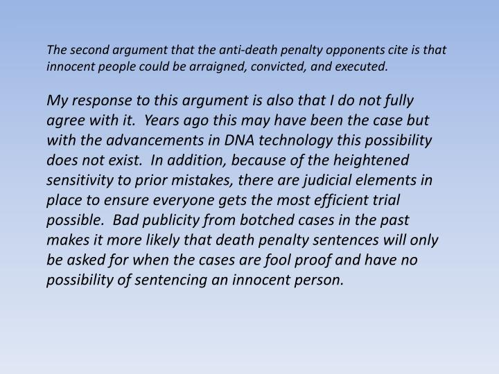 The second argument that the anti-death penalty opponents cite is that innocent people could be arraigned, convicted, and executed.