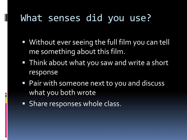 What senses did you use?