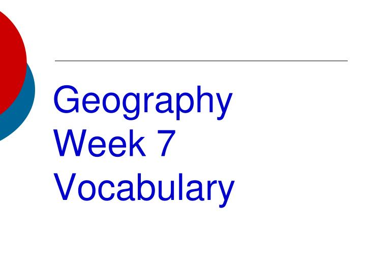 Geography Week 7 Vocabulary