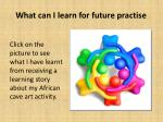 what can i learn for future practise