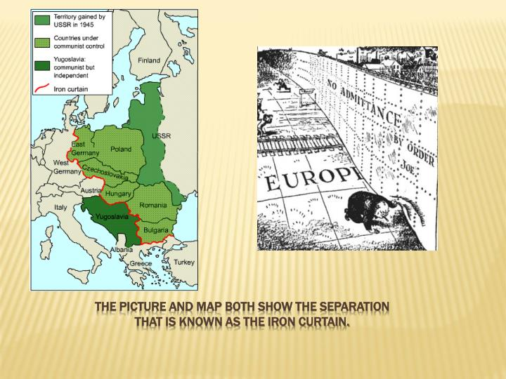 The picture and map both show the separation that is known as the iron curtain.